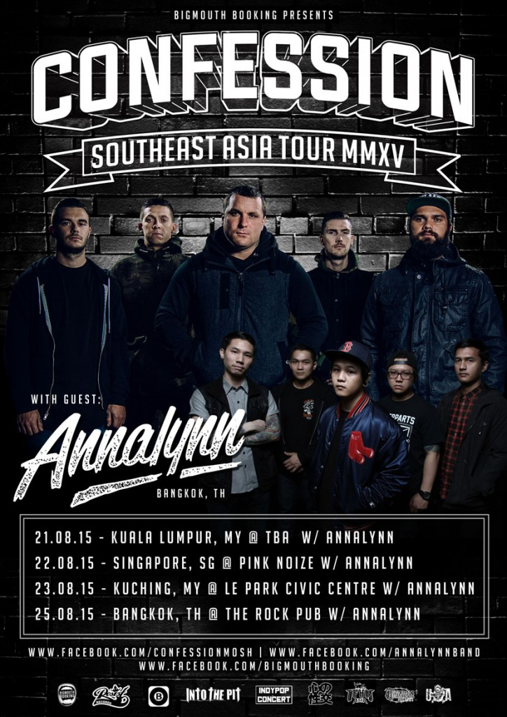 "Australian Metalcore outfit ""Confession"" fronted by former I Killed The Prom Queen ""Michael Crafter"" will be touring Southeast Asia for the first time this August and not just that, Thai finest Metalcore ""Annalynn"" also will be tagging along as co headliners on selected dates in this tour.Please spread the word and make sure everyone knows and is aware of this! All information can be found here: https://www.facebook.com/events/906167692758004/ Appeareance at: 21/8/15/Fri - Kuala Lumpur, My @ TBA w/ Annalynn 22/8/15/Sat - Singapore, Sg @ Pink Noize w/ Annalynn 23/8/15/Sun - Kuching, My @ Le Park Civic Centre w/ Annalynn 25/8/15/Tue - Bangkok, Th @ The Rock Pub w/ Annalynn"