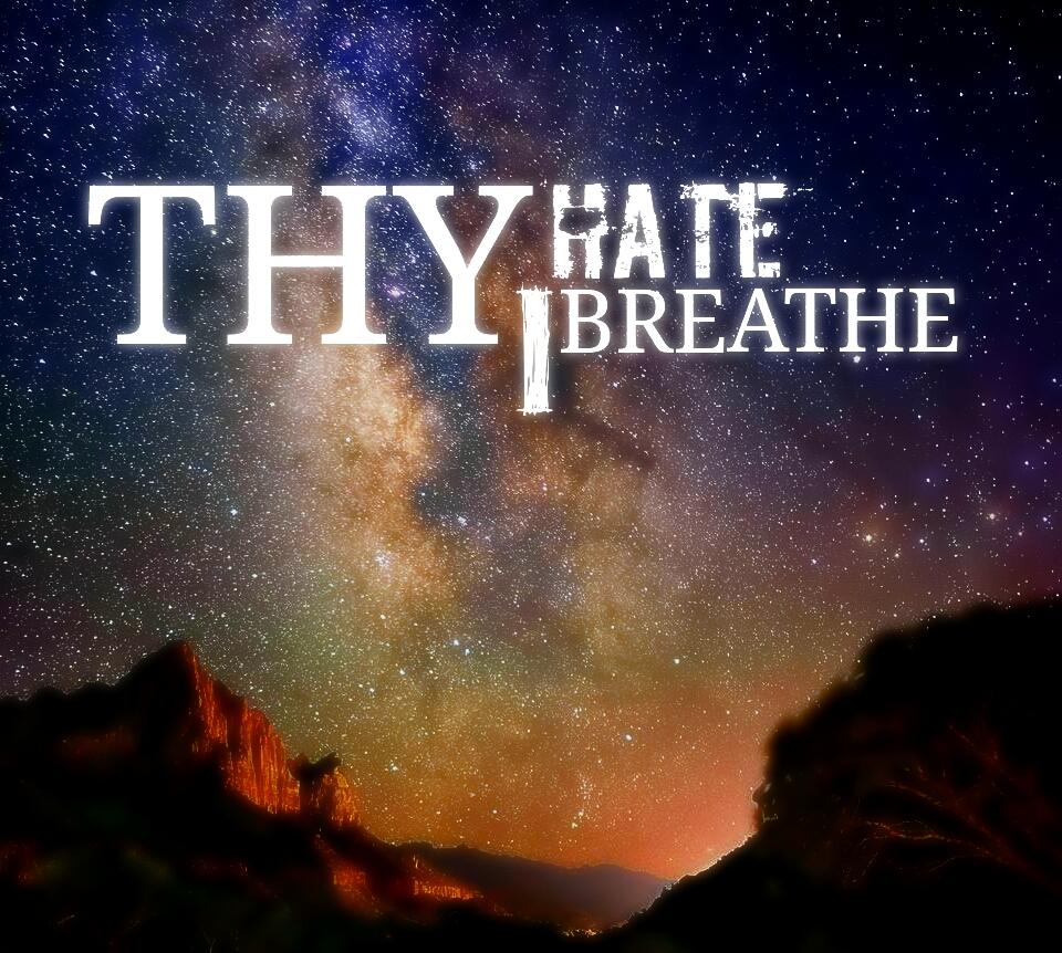 Thy Hate I Breathe